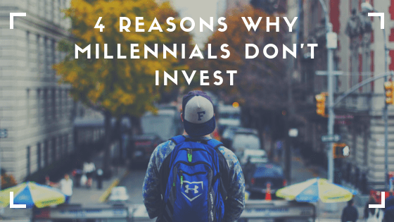 4 reasons why millennials don't invest